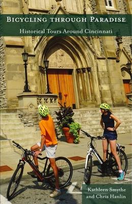 Bicycling Through Paradise: Historical Rides Around Cincinnati Cover Image