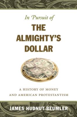 In Pursuit of the Almighty's Dollar: A History of Money and American Protestantism Cover Image