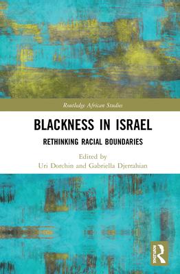 Blackness in Israel: Rethinking Racial Boundaries (Routledge African Studies) Cover Image