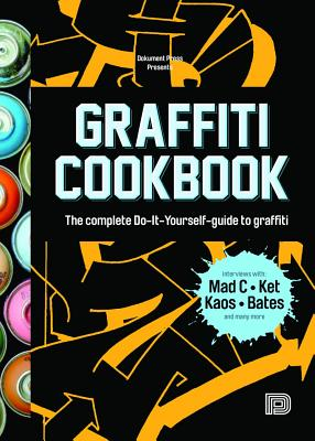 Graffiti Cookbook: The Complete Do-It-Yourself-Guide to Graffiti Cover Image