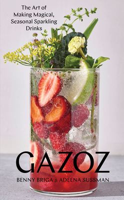 Gazoz: The Art of Making Magical, Seasonal Sparkling Drinks Cover Image