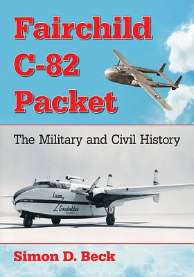 Fairchild C-82 Packet: The Military and Civil History Cover Image