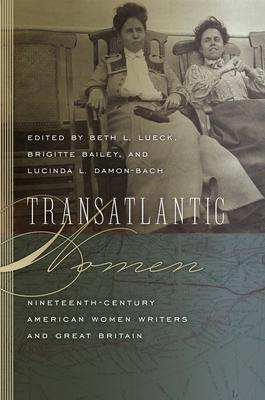 Transatlantic Women: Nineteenth-Century American Women Writers and Great Britain (Becoming Modern: New Nineteenth-Century Studies) Cover Image