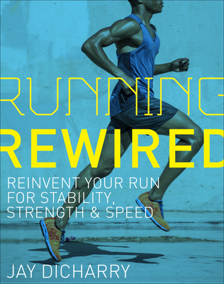 Running Rewired: Reinvent Your Run for Stability, Strength, and Speed Cover Image
