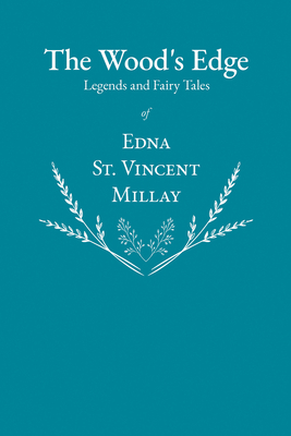 The Wood's Edge - Legends and Fairy Tales of Edna St. Vincent Millay Cover Image