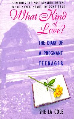 What Kind of Love?: The Diary of a Pregnant Teenager Cover Image