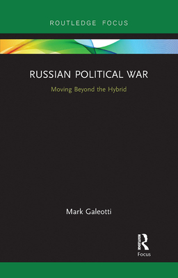 Russian Political War: Moving Beyond the Hybrid Cover Image