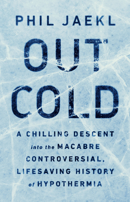 Out Cold: A Chilling Descent into the Macabre, Controversial, Lifesaving History of Hypothermia Cover Image