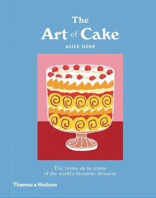 The Art of Cake: The Crème de la Crème of the World's Favorite Desserts Cover Image