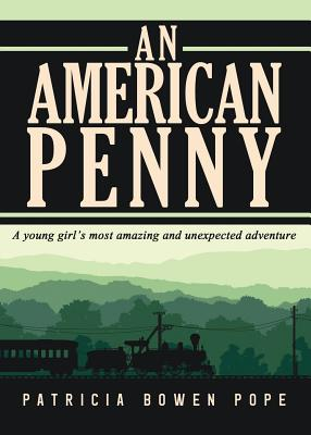 An American Penny: A Young Girl's Most Amazing and Unexpected Adventure Cover Image