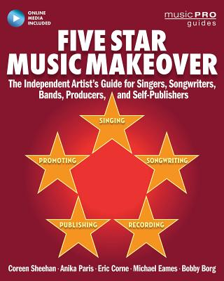 Five Star Music Makeover: The Independent Artist's Guide for Singers, Songwriters, Bands, Producers and Self-Publishers (Music Pro Guides) Cover Image