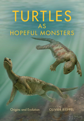 Turtles as Hopeful Monsters: Origins and Evolution (Life of the Past) Cover Image