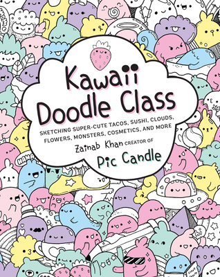 Kawaii Doodle Class: Sketching Super-Cute Tacos, Sushi, Clouds, Flowers, Monsters, Cosmetics, and More Cover Image