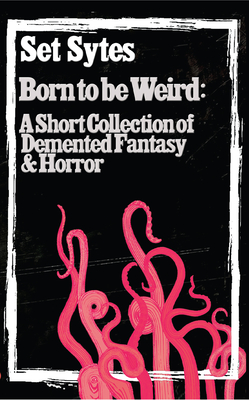 Born to Be Weird: A Collection of DeMented Fantasy & Horror Cover Image