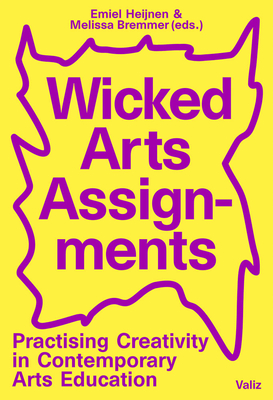 Wicked Arts Assignments: Practising Creativity in Contemporary Arts Education Cover Image