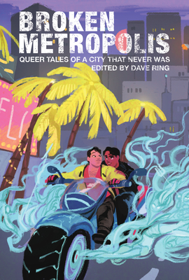 Broken Metropolis: Queer Tales of a City That Never Was Cover Image