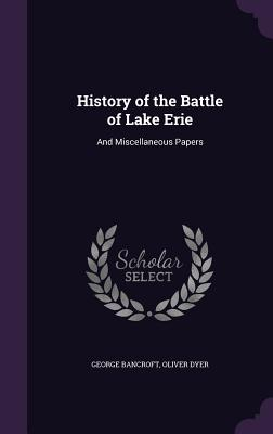History of the Battle of Lake Erie: And Miscellaneous Papers Cover Image