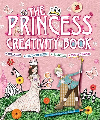 The Princess Creativity Book [With Punch-Out(s) and Stencils and Craft Paper] (Creativity Books) Cover Image
