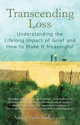 Transcending Loss: Understanding the Lifelong Impact of Grief and How to Make It Meaningful Cover Image