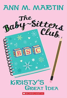 The Kristy's Great Idea (The Baby-Sitters Club #1) Cover Image