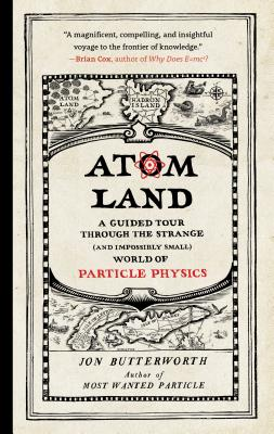 Atom Land: A Guided Tour Through the Strange (and Impossibly Small) World of Particle Physics Cover Image