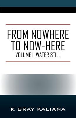 From Nowhere to Now-Here: Volume I: Water Still Cover Image