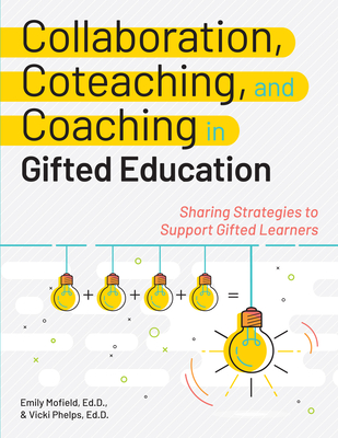 Collaboration, Coteaching, and Coaching in Gifted Education: Sharing Strategies to Support Gifted Learners Cover Image