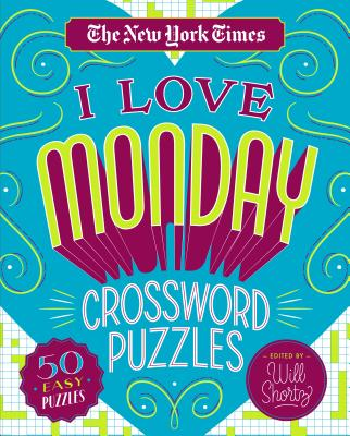 The New York Times I Love Monday Crossword Puzzles: 50 Easy Puzzles Cover Image