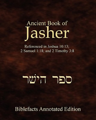 Ancient Book Of Jasher: Referenced In Joshua 10:13; 2 Samuel 1:18; And 2 Timothy 3:8 Cover Image