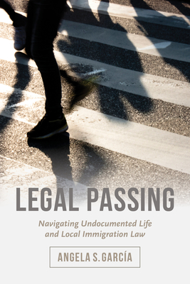 Legal Passing: Navigating Undocumented Life and Local Immigration Law Cover Image