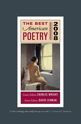 The Best American Poetry 2008: Series Editor David Lehman, Guest Editor Charles Wright Charles Wright and David Lehman