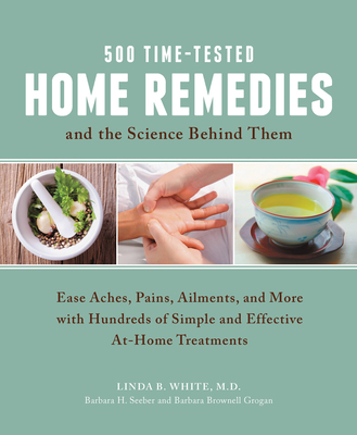 500 Time-Tested Home Remedies and the Science Behind Them: Ease Aches, Pains, Ailments, and More with Hundreds of Simple and Effective At-Home Treatments Cover Image