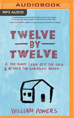 Twelve by Twelve: A One-Room Cabin Off the Grid and Beyond the American Dream Cover Image