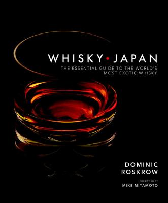 Whisky Japan: The Essential Guide to the World's Most Exotic Whisky Cover Image