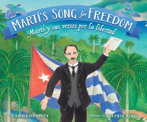 Martí's Song for Freedom: Martí Y Sus Versos Por La Libertad Cover Image