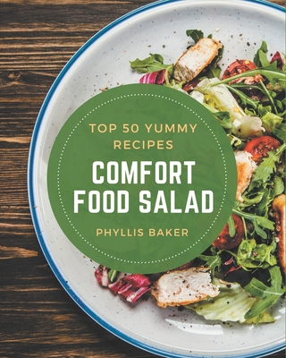 Top 50 Yummy Comfort Food Salad Recipes: Happiness is When You Have a Yummy Comfort Food Salad Cookbook! Cover Image