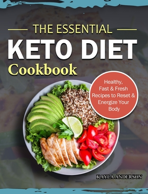The Essential Keto Diet Cookbook: Healthy, Fast & Fresh Recipes to Reset & Energize Your Body Cover Image