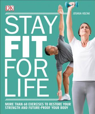 Stay Fit for Life: More than 60 Exercises to Restore Your Strength and Future-Proof Your Body Cover Image