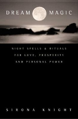 Dream Magic: Night Spells & Rituals for Love, Prosperity and Personal Power Cover Image