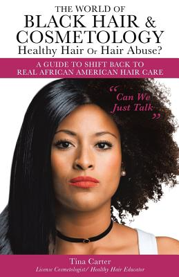 The World of Black Hair & Cosmetology Healthy Hair Or Hair Abuse? A guide to shift back to real African American Hair Care Cover Image