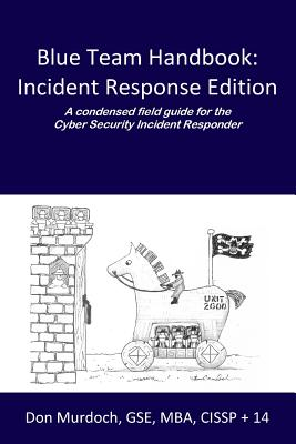 Blue Team Handbook: Incident Response Edition: A condensed field guide for the Cyber Security Incident Responder. Cover Image