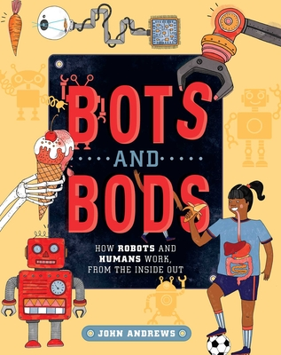 Bots and Bods: How Robots and Humans Work, from the Inside Out Cover Image