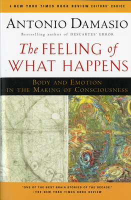 The Feeling of What Happens: Body and Emotion in the Making of Consciousness Cover Image