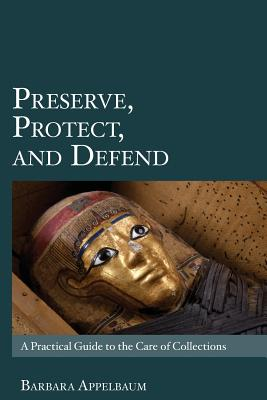Preserve, Protect, and Defend: A Practical Guide to the Care of Collections Cover Image