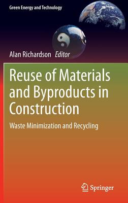 Reuse of Materials and Byproducts in Construction: Waste Minimization and Recycling (Green Energy and Technology) Cover Image