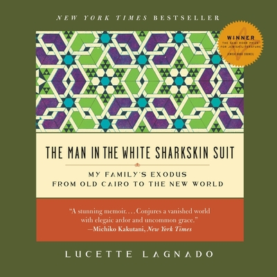 The Man in the White Sharkskin Suit Lib/E: My Family's Exodus from Old Cairo to the New World cover