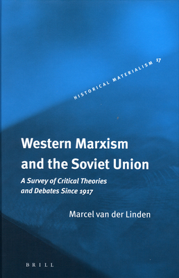 Western Marxism and the Soviet Union: A Survey of Critical Theories and Debates Since 1917 (Historical Materialism Books #17) Cover Image