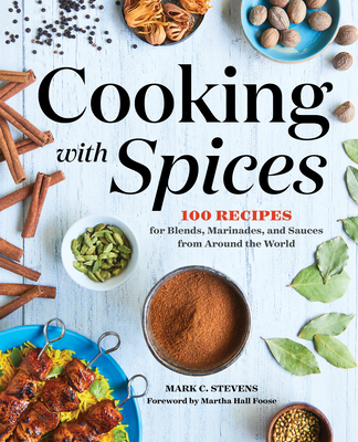 Cooking with Spices: 100 Recipes for Blends, Marinades, and Sauces from Around the World Cover Image