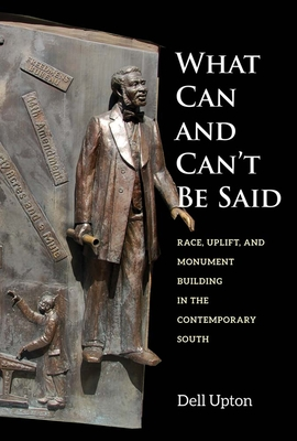 What Can and Can't Be Said: Race, Uplift, and Monument Building in the Contemporary South Cover Image