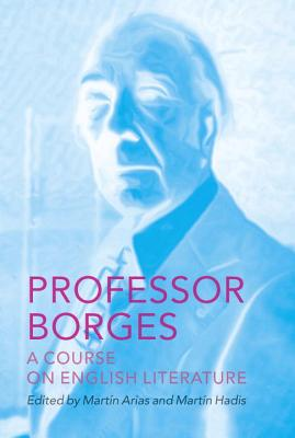 Professor Borges: A Course on English Literature (Hardcover) By Jorge Luis Borges, Mart N. Hadis, Mart N. Arias